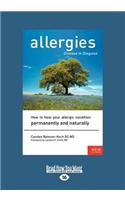 Allergies, Disease in Disguise: How to Heal Your Allergic Condition Permanently and Naturally (Large Print 16pt)