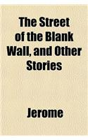 The Street of the Blank Wall, and Other Stories