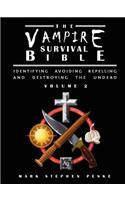 Vampire Survival Bible - Identifying, Avoiding, Repelling and Destroying the Undead - Volume 2