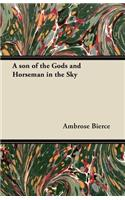 A Son of the Gods and Horseman in the Sky