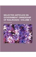 Selected Articles on Government Ownership of Railroads (Volume 1)