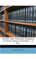 Opere: del Primato Morale E Civile Degli Italiani ... 2. Ed...