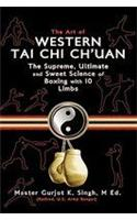 The Art of Western Tai Chi Ch'uan: The Supreme Ultimate & Sweet Science of Boxing with 10 Limbs