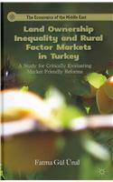 Land Ownership Inequality and Rural Factor Markets in Turkey: A Study for Critically Evaluating Market Friendly Reforms