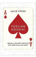 Fooling Houdini: Magicians, Mentalists, Math Geeks & the Hidden Powers of the Mind