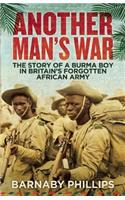 Another Man's War: The Story of a Burma Boy in Britain's Forgotten Army