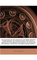 An  Analysis of the System of the Bible Society: Throughout Its Various Parts, Including a Sketch of the Origin and Results of Auxiliary and Branch So