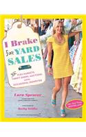 I Brake for Yard Sales: And Flea Markets, Thrift Shops, Auctions, and the Occasional Dumpster