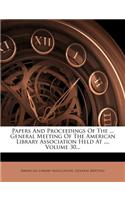 Papers and Proceedings of the ... General Meeting of the American Library Association Held at ..., Volume 30...