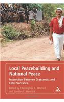 Local Peacebuilding and National Peace: Interaction Between Grassroots and Elite Processes