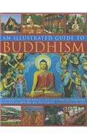 An Illustrated Guide to Buddhism: An Introduction to the Buddhist Faith and Its Practice Worldwide, with Over 300 Artworks and Photographs