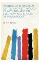 Harness: As It Has Been, as It Is, and as It Should Be, with Remarks on Traction, and the Use of the Cape Cart