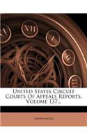 United States Circuit Courts of Appeals Reports, Volume 137...