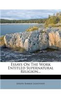 Essays on the Work Entitled Supernatural Religion...