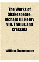 The Works of Shakespeare; Richard III. Henry VIII. Troilus and Cressida Volume 8