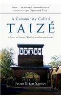 A Community Called Taize: A Story of Prayer, Worship and Reconciliation