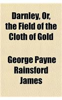 Darnley, Or, the Field of the Cloth of Gold