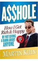 Asshole: How I Got Rich & Happy by Not Giving a Damn about Anyone & How You Can, Too!