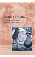 Enacting Brittany: Tourism and Culture in Provincial France, 1871 1939