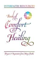 Book of Comfort and Healing: Prayers and Inspiration from Many Faiths