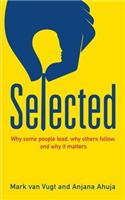 Selected: Why Some People Lead, Others Follow, and Why it Matters