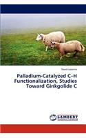 Palladium-Catalyzed C-H Functionalization, Studies Toward Ginkgolide C