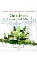 Gardens Of Awe And Folly : A Traveler'S Journal On The Meaning Of Life And Gardening