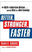 Better, Stronger, Faster: The Myth of American Decline... and the Rise of a New Economy