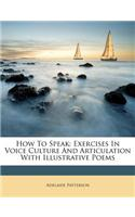 How to Speak: Exercises in Voice Culture and Articulation with Illustrative Poems