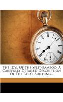 The Idyl of the Split-Bamboo: A Carefully Detailed Description of the Rod's Building...