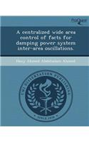 A Centralized Wide Area Control of Facts for Damping Power System Inter-Area Oscillations.