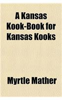A Kansas Kook-Book for Kansas Kooks