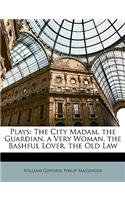 Plays: The City Madam. the Guardian. a Very Woman. the Bashful Lover. the Old Law