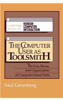 The Computer User as Toolsmith: The Use, Reuse and Organization of Computer-Based Tools