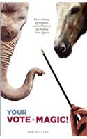 Your Vote Is Magic!: Why a Donkey, an Elephant, and an Illusionist Are Making Voters Appear.