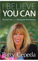 I Believe You Can: Break Free with Network Marketing