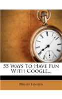 55 Ways to Have Fun with Google...