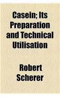 Casein, Its Preparation and Technical Utilisation; Its Preparation and Technical Utilisation