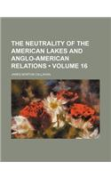 The Neutrality of the American Lakes and Anglo-American Relations (Volume 16)