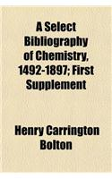 A Select Bibliography of Chemistry, 1492-1897; First Supplement