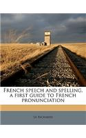 French Speech and Spelling, a First Guide to French Pronunciation