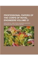 Professional Papers of the Corps of Royal Engineers Volume 21