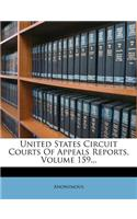 United States Circuit Courts of Appeals Reports, Volume 159...