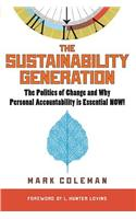 The Sustainability Generation: The Politics of Change & Why Personal Accountability Is Essential Now!