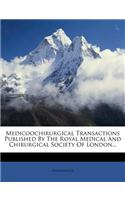 Medicoochirurgical Transactions Published by the Royal Medical and Chirurgical Society of London...