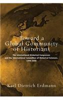 Towards a Global Community of Historians: The International Historical Congresses and the International Committee of Historical Sciences 1898-2000