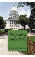 Pre-Empting Public Policy