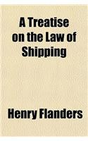 A Treatise on the Law of Shipping