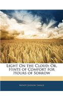 Light on the Cloud; Or, Hints of Comfort for Hours of Sorrow