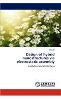 Design of Hybrid Nanostructures Via Electrostatic Assembly